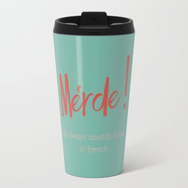 Merde - Shit always sounds better in french - funny, fun Illustration Travel Mug