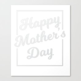 Happy Mother's Day T-Shirt Canvas Print
