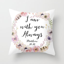 I AM WITH YOU ALWAYS Throw Pillow