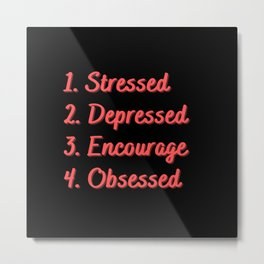 Stressed. Depressed. Encourage. Obsessed. Metal Print