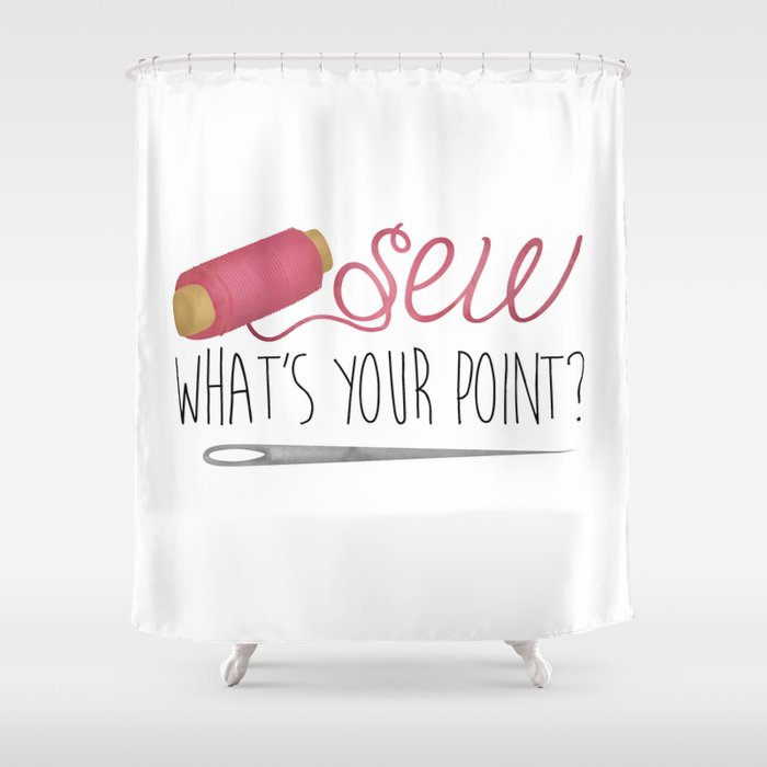 Sew What's Your Point? Shower Curtain