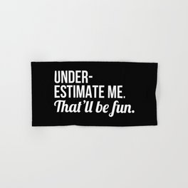 Underestimate Me That'll Be Fun (Black) Hand & Bath Towel