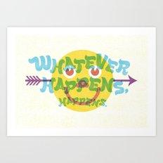 Whatever Happens, Happens. Art Print