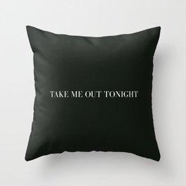 take me out tonight Throw Pillow