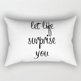Let life surprise you Rectangular Pillow
