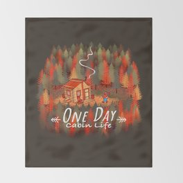 One Day, Cabin Life Throw Blanket