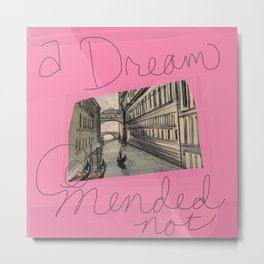 A dream mended not Metal Print