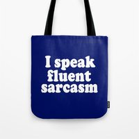 sarcasm Tote Bags featuring I Speak Fluent Sarcasm by Wanker & Wanker