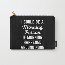 Could Be Morning Person Funny Quote Carry-All Pouch