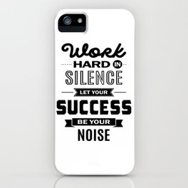 Work Hard In Silence. Let Success Be Your Noise iPhone Case
