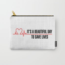 It's A Beautiful Day To Save Lives Carry-All Pouch
