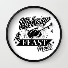 I Woke Up In Feast Mode Wall Clock