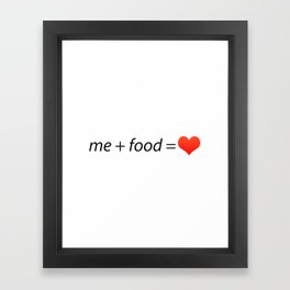 Me + Food = ♥ Framed Art Print