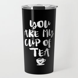 You Are My Cup of Tea black and white modern typographic quote poster canvas wall art home decor Travel Mug