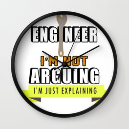 Engineer: I'm Not Arguing, I'm Just Explaining why I'm Right Wall Clock