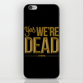 Yes we're DEAD iPhone Skin
