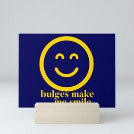 Bulges Make Me Happy Mini Art Print