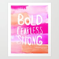 allyson johnson Art Prints featuring Bold Fearless and Strong by Rebecca Allen and Allyson Johnson by Allyson Johnson