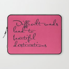 Difficult Roads Lead to Beautiful Destinations Laptop Sleeve