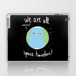 If You Think About It, We Are All Space Travelers Laptop & iPad Skin