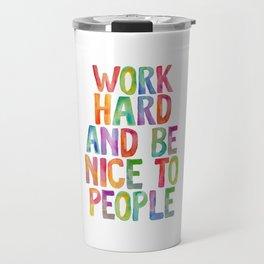 Work Hard and Be Nice to People Travel Mug