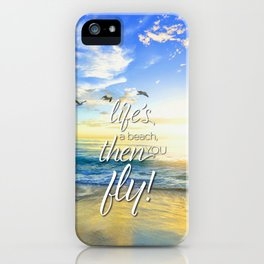 Life's a beach, then you fly! iPhone Case