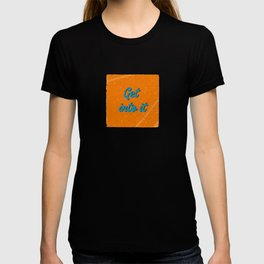 Get into it T-shirt