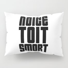 Noice Toit Smort ( B99 MEMES ) Pillow Sham