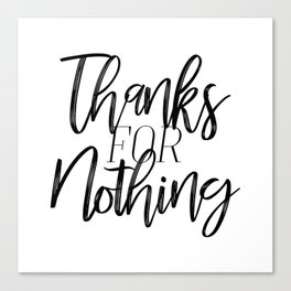 Thanks For Nothing Canvas Print
