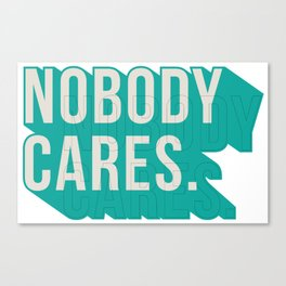 Nobody Cares Canvas Print