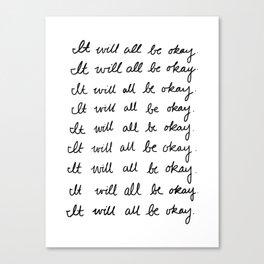 It Will All Be Okay Canvas Print