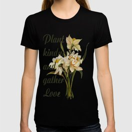 Plant Kindness and Gather Love Proverb With Daffodils T-shirt