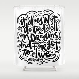 do not dwell on dreams... Shower Curtain