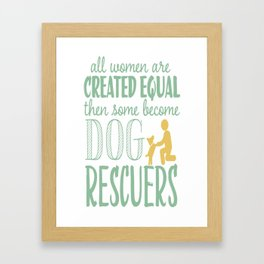 All Woman Are Created Equal Then Some Become Dog Rescuers Framed Art Print