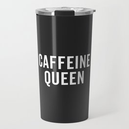 Caffeine Queen Funny Quote Travel Mug