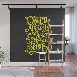 Don't be afraid to fail. Be afraid not to try. Wall Mural