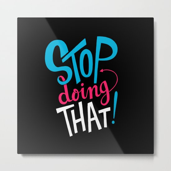 Stop Doing That! Metal Print