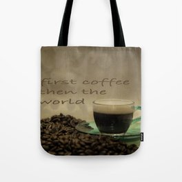 first coffee then the world Tote Bag