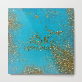 Let's be memaids Gold faux Glitter for Mermaid Girls Metal Print