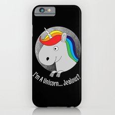 I'm A Unicorn... Jealous? iPhone 6s Slim Case