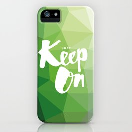 Just Keep On iPhone Case