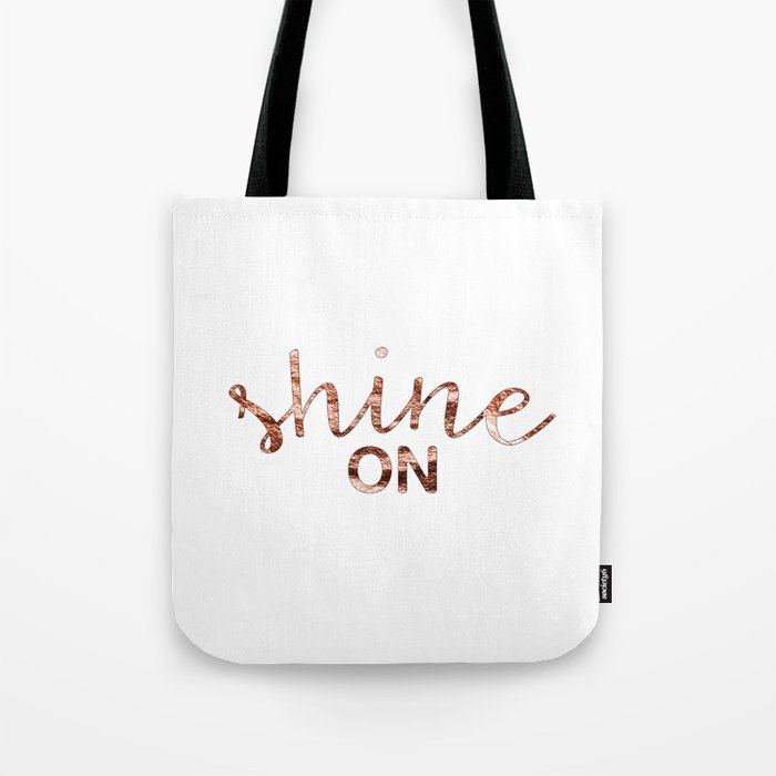 Shine on rose gold quote Tote Bag