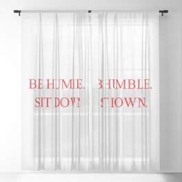 BE HUMBLE. SIT DOWN. Sheer Curtain