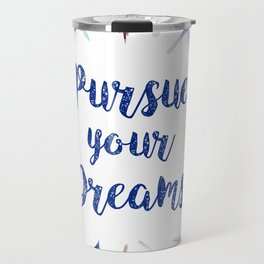 Feathers, Pursue your dreams Travel Mug