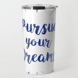 Feathers, Pursue your dreams Travel Mug