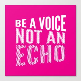 BE A VOICE NOT AN ECHO (Magenta) Canvas Print