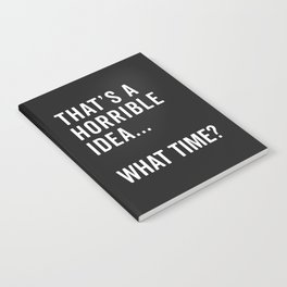 That's A Horrible Idea Funny Quote Notebook