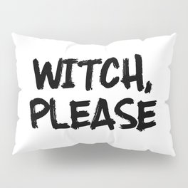 Funny Halloween Quotes - Witch, Please Pillow Sham