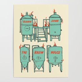 Burnin Down The Brew House Poster