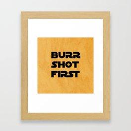 Burr Shot First Framed Art Print